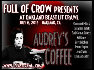 Audrey's Coffee Poetry Reading, Oakland Beast Lit Crawl. Full Of Crow. Featuring Chansonette Buck, Cassandra Dallet, Paul Corman Roberts, Bill gainer, Steve Goldberg, Jeanne Lupton, John Swain, Elynn Alexander.